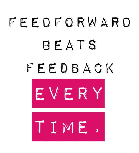 Why Feedforward Beats Feedback